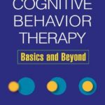 Cognitive Behavior Therapy Basics and Beyond