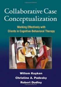 Collaborative Case Conceptualization Working Effectively with Clients in Cognitive Behavioral Therapy