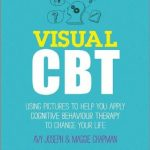 Visual CBT Using Pictures to Help You Apply Cognitive Behaviour Therapy to Change Your Life